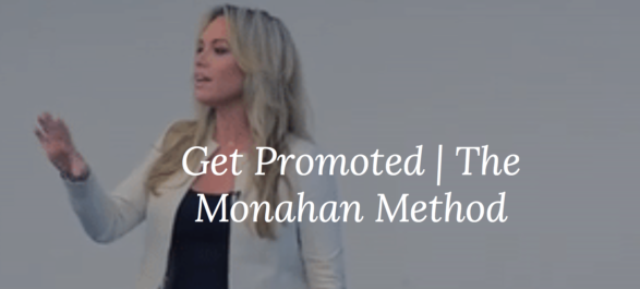 Get Promoted | The Monahan Method